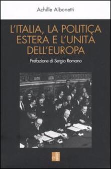 L' Italia, la politica estera e l'unità dell'Europa - Achille Albonetti - copertina