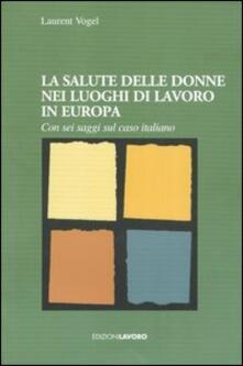 La salute delle donne nei luoghi di lavoro in Europa. Con sei saggi sul caso italiano - Laurent Vogel - copertina