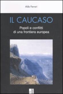 Il Caucaso. Popoli e conflitti di una frontiera europea