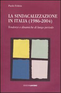 La sindacalizzazione in Italia (1986-2004). Tendenze e dinamiche di lungo periodo. Con CD-ROM