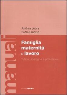 Famiglia maternità e lavoro. Tutela, sostegno e protezione