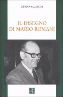 Il disegno di Mario Romani. Economia, impresa, sindacato - Guido Baglioni - copertina