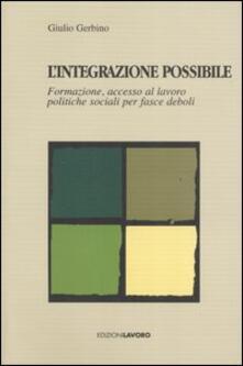 L' integrazione possibile. Formazione, accesso al lavoro politiche sociali per fasce deboli