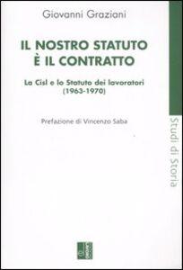 Il nostro statuto è il contratto. La Cisl e lo Statuto dei lavoratori (1963-1970)
