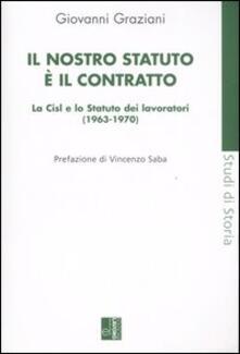 Il nostro statuto è il contratto. La Cisl e lo Statuto dei lavoratori (1963-1970) - Giovanni Graziani - copertina