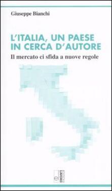 L' Italia, un paese in cerca d'autore. Il mercato ci sfida a nuove regole - Giuseppe Bianchi - copertina
