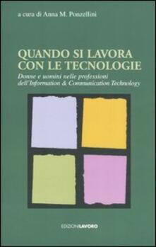 Quando si lavora con le tecnologie. Donne e uomini nelle professioni dell'Information & Communication Technology - copertina