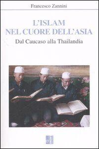 L' Islam nel cuore dell'Asia. Dal Caucaso alla Thailandia