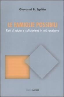 Le famiglie possibili. Reti di aiuto e solidarietà in età anziana - Giovanni B. Sgritta - copertina