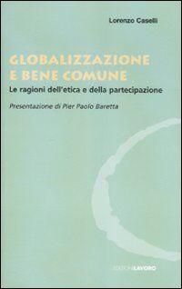 Globalizzazione e bene comune. Le ragioni dell'etica e della partecipazione