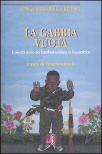 La gabbia vuota. L'oscura notte dei bambini-soldato in Mozambico