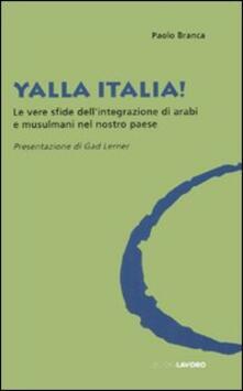 Yalla Italia! Le vere sfide dell'integrazione di arabi e musulmani nel nostro paese - Paolo Branca - copertina