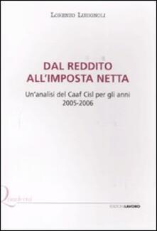 Dal reddito all'imposta netta. Un'analisi del Caaf Cisl per gli anni 2005-2006 - Lorenzo Lusignoli - copertina