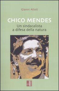 Chico Mendes. Un sindacalista a difesa della natura
