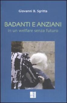 Badanti e anziani in un welfare senza futuro - Giovanni B. Sgritta - copertina