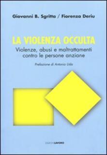 La violenza occulta. Violenze, abusi e maltrattamenti contro le persone anziane - Giovanni B. Sgritta,Fiorenza Deriu - copertina