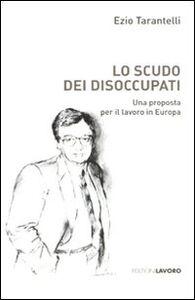 Lo scudo dei disoccupati. Una proposta per il lavoro in Europa