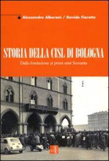 Storia della CISL di Bologna. Dalla fondazione ai primi anni Sessanta - Alessandro Alberani,Davide Fioretto - copertina