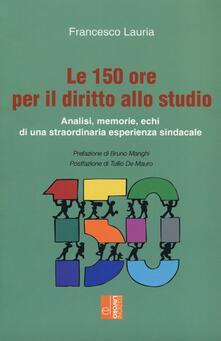 Le 150 ore per il diritto allo studio. Analisi, memorie, echi di una straordinaria esperienza sindacale - Francesco Lauria - copertina