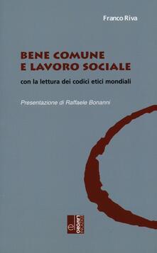 Bene comune e lavoro sociale con la lettura dei codici etici mondiali - Franco Riva - copertina