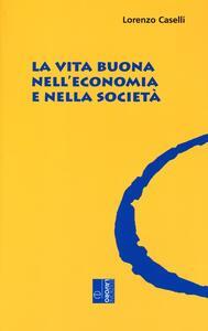 La vita buona nell'economia e nella società - Lorenzo Caselli - copertina
