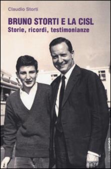 Bruno Storti e la CISL. Storie, ricordi, testimonianze - Claudio Storti - copertina