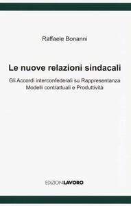 Le nuove relazioni sindacali. Gli accordi interconfederali su rappresentanza modelli contrattuali e produttività