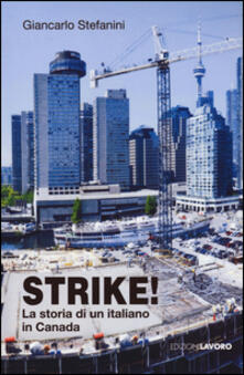 Strike! La storia di un italiano in Canada - Giancarlo Stefanini - copertina