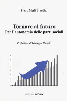 Tornare al futuro. Per l'autonomia delle prati sociali - Pietro Merli Brandini - copertina