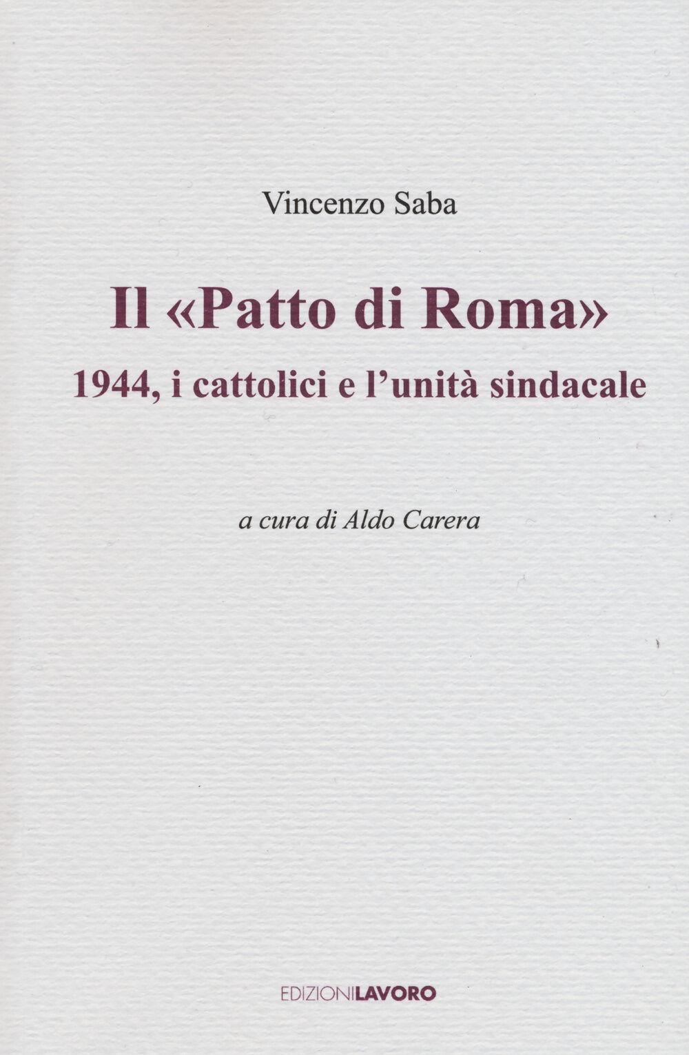 Il «Patto di Roma». 1944, i cattolici e l'unità sindacale
