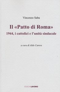 Il «Patto di Roma». 1944, i cattolici e l'unità sindacale - Vincenzo Saba - copertina