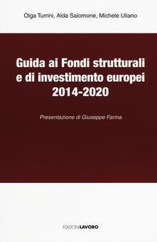 Guida ai fondi strutturali e di investimento europei 2014-2020 - Olga Turini,Alda Salomone,Michele Uliano - copertina