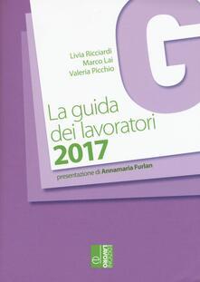 La guida dei lavoratori 2017 - Livia Ricciardi,Marco Lai,Valeria Picchio - copertina