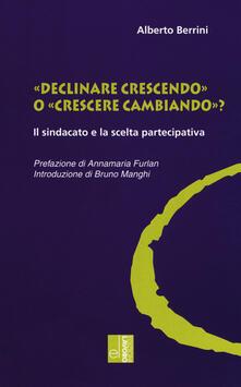 «Declinare crescendo» o «crescere cambiando»? Il sindacato e la scelta partecipativa - Alberto Berrini - copertina