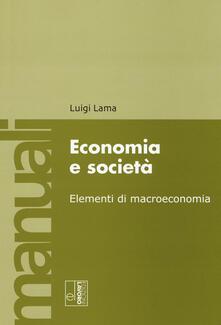 Economia e società. Elementi di macroeconomia - Luigi Lama - copertina