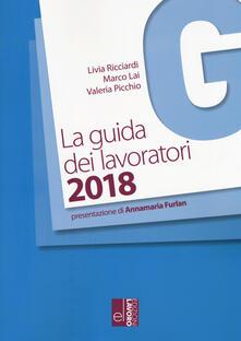 La guida dei lavoratori 2018 - Livia Ricciardi,Marco Lai,Valeria Picchio - copertina