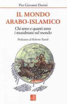 Il mondo arabo-islamico. Chi sono e quanti sono i musulmani nel mondo - Pier Giovanni Donini - copertina