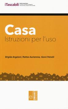 Casa. Istruzioni per l'uso. Con aggiornamento online - Brigida Angeloni,Matteo Auriemma,Vanni Petrelli - copertina