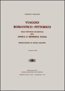Viaggio romantico pittorico delle provincie occidentali dell'antica e moderna Italia - Modesto Paroletti - copertina