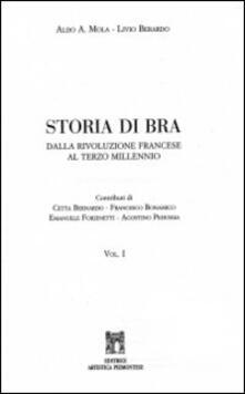 Storia di Bra. Dalla Rivoluzione francese al terzo millenio - Aldo A. Mola,Livio Berardo - copertina