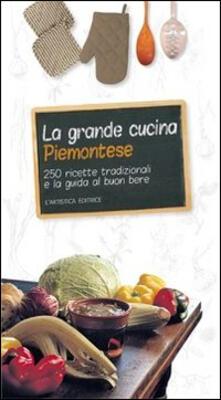 La grande cucina piemontese. 250 ricette tradizionali e la guida al buon bere - Giancarlo Ricatto - copertina