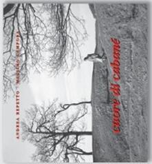 Cuore di cabanè. Vita e immagini di Marcarolo - Andrea Repetto,Massimo Campora - copertina