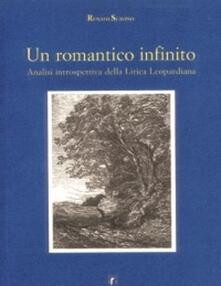 Un romantico infinito. Analisi introspettiva della lirica leopardiana - Renato Scavino - copertina