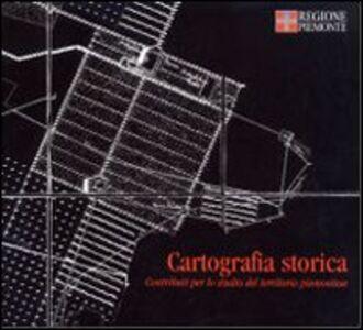 Cartografia storica. Contributo per lo studio del territorio piemontese