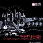Prospettiva paesaggio. Storia, geografia, psicologia, arte e semiologia dei paesaggi... per non addetti