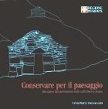 Conservare per il paesaggio. Recupero del patrimonio nelle valli Orco e Soana - Monica Naretto,Rosalba Ientile - copertina