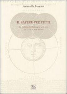 Il sapere per tutti. La politica bibliotecaria a Torino tra XVII e XIX secolo