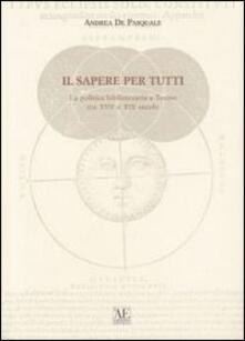 Il sapere per tutti. La politica bibliotecaria a Torino tra XVII e XIX secolo - Andrea De Pasquale - copertina