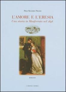 L' amore e l'eresia. Una storia in Monferrato nel 1848 - Pier Massimo Prosio - copertina