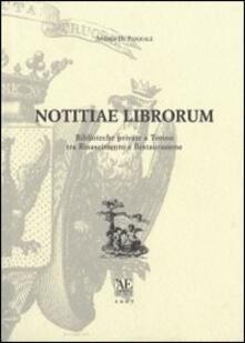 Notitiae librorum. Biblioteche private e Torino tra Rinascimento e Restaurazione - Andrea De Pasquale - copertina